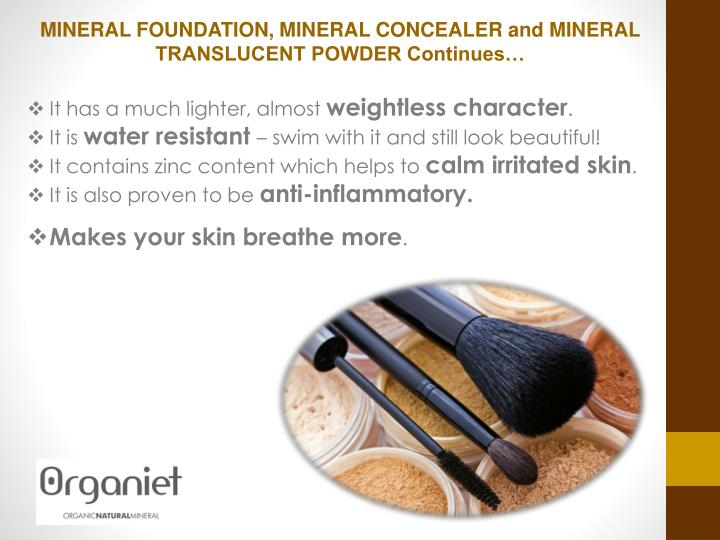 MINERAL FOUNDATION, MINERAL CONCEALER and MINERAL TRANSLUCENT POWDER Continues…