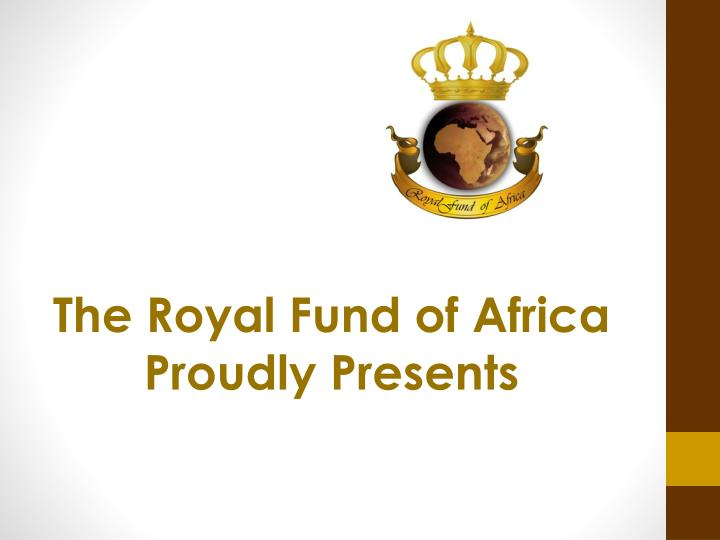 The Royal Fund of Africa Proudly Presents