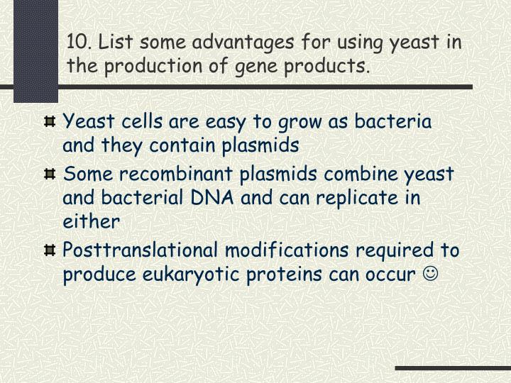 10. List some advantages for using yeast in the production of gene products.