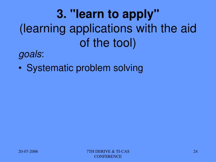 "3. ""learn to apply"""