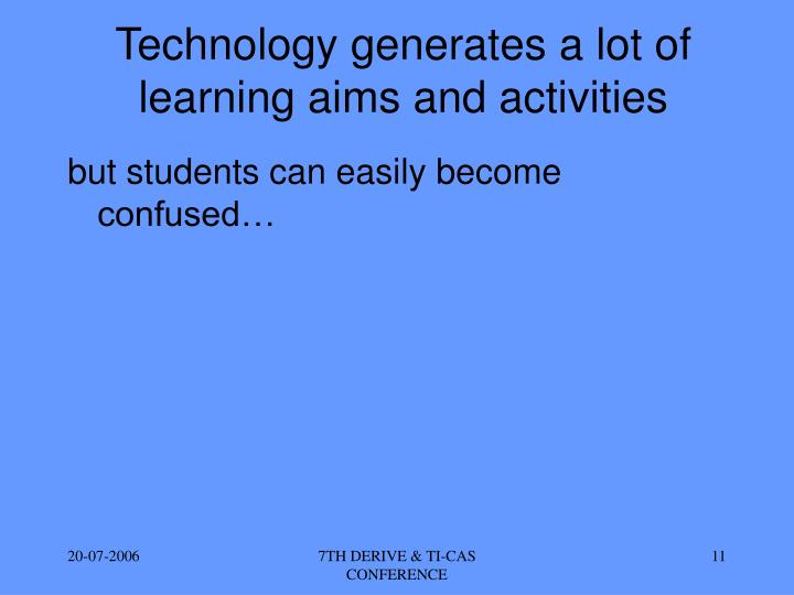 Technology generates a lot of learning aims and activities
