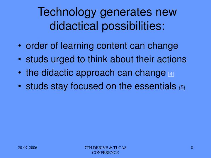Technology generates new didactical possibilities: