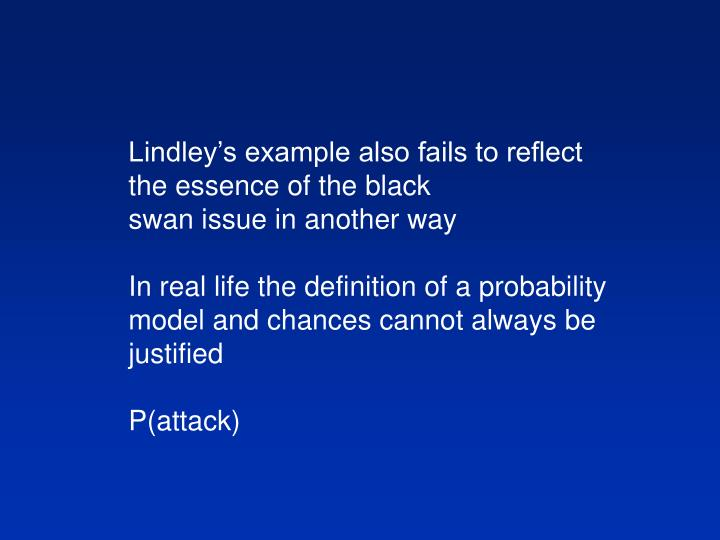 Lindley's example also fails to reflect the essence of the black
