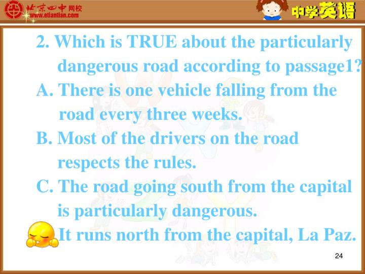 2. Which is TRUE about the particularly   dangerous road according to passage1?