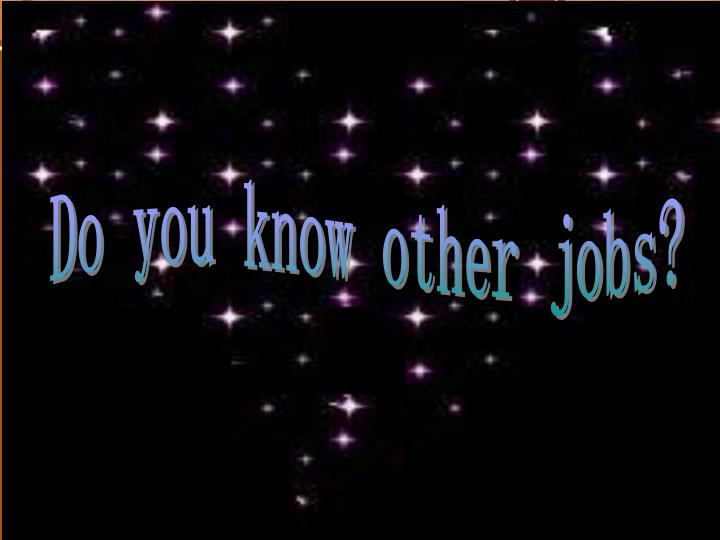 Do you know other jobs?
