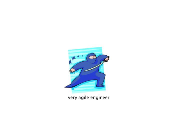 very agile engineer