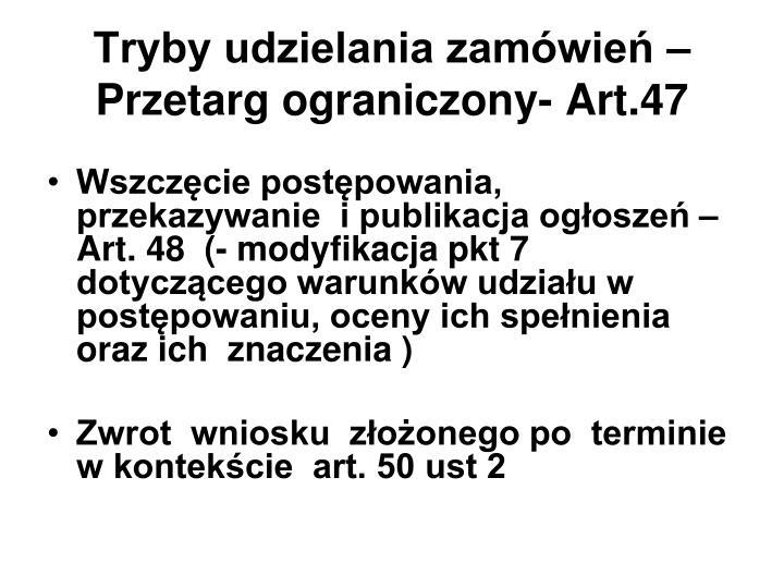 Tryby udzielania zamówień – Przetarg ograniczony- Art.47