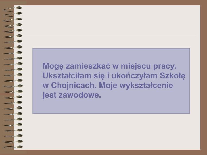 Mog zamieszka w miejscu pracy. Uksztaciam si i ukoczyam Szko w Chojnicach.