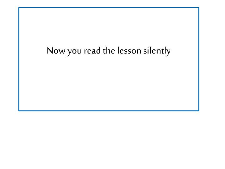 Now you read the lesson silently