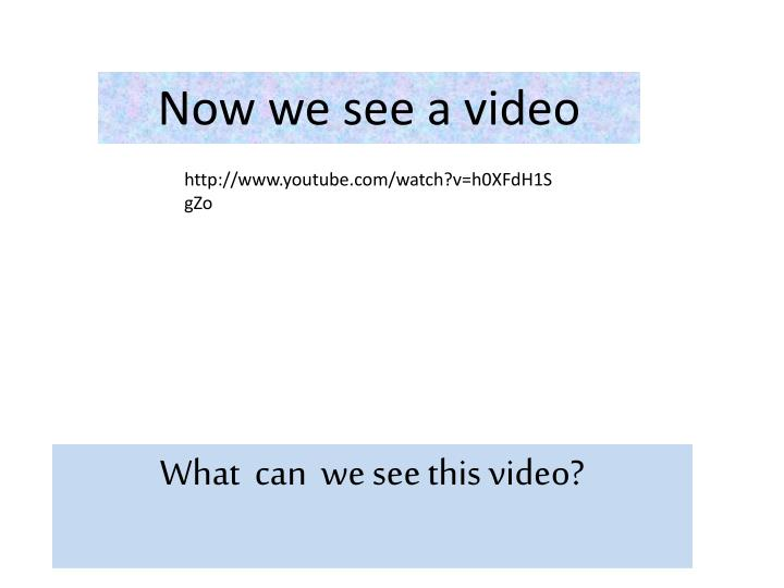 Now we see a video
