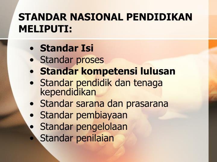 STANDAR NASIONAL PENDIDIKAN MELIPUTI: