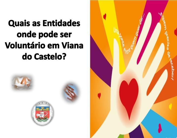 Quais as Entidades onde pode ser Voluntário em Viana do Castelo?