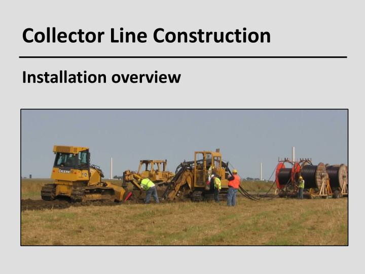 Collector Line Construction