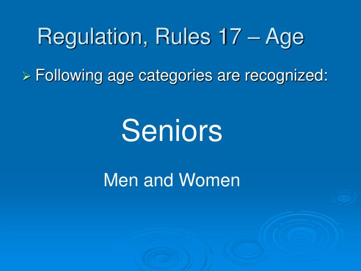 Regulation, Rules 17 – Age