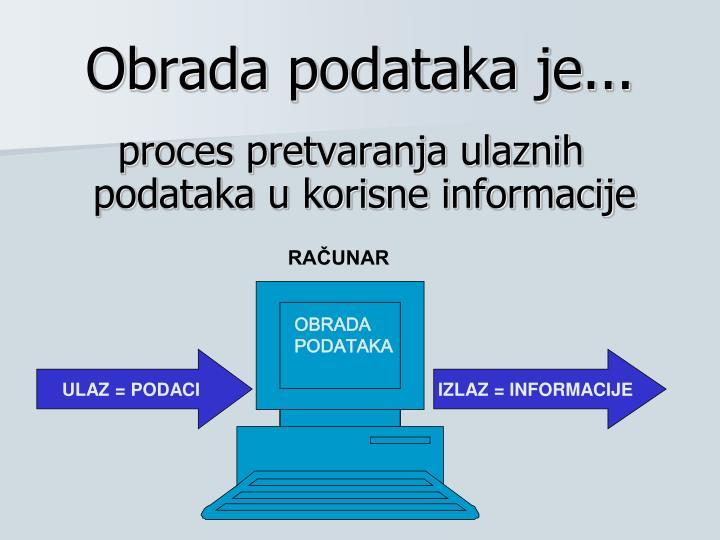 Obrada podataka je...