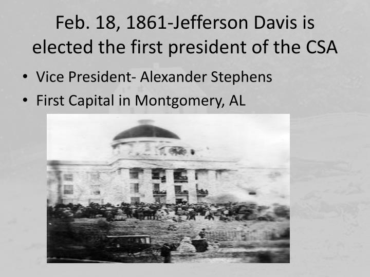 Feb. 18, 1861-Jefferson Davis is elected the first president of the CSA