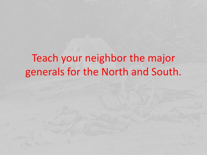 Teach your neighbor the major generals for the North and South.