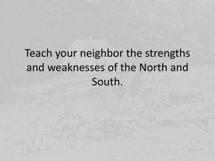 Teach your neighbor the strengths and weaknesses of the North and South.