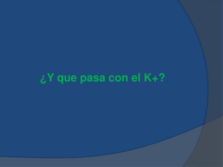 ¿Y que pasa con el K+?