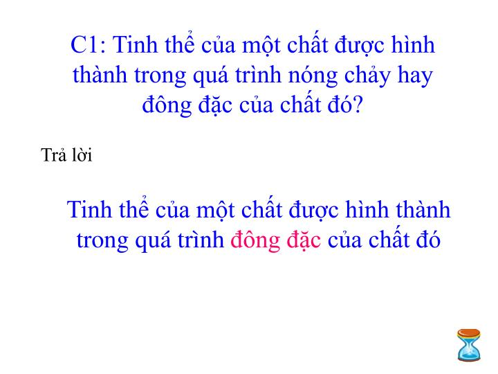 C1: Tinh th ca mt cht c hnh thnh trong qu trnh nng chy hay ng c ca cht ?