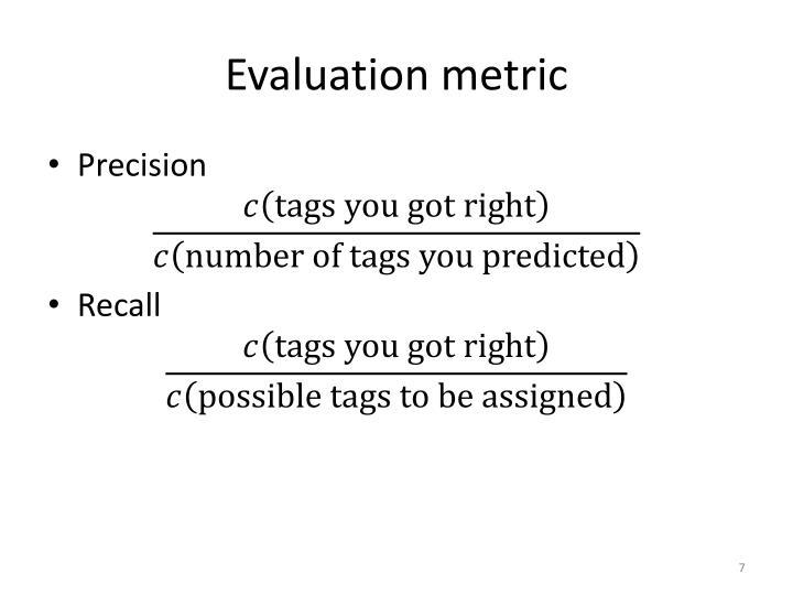 Evaluation metric