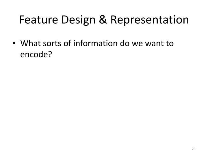Feature Design & Representation
