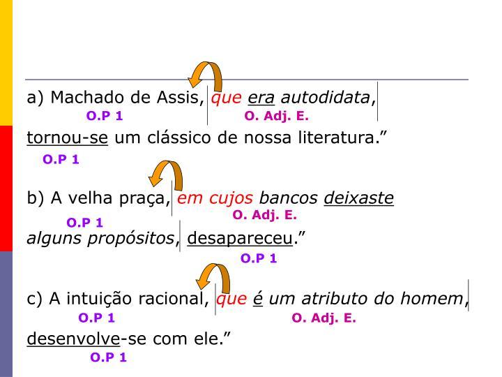 a) Machado de Assis,