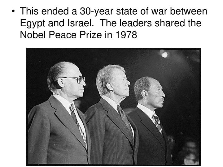 This ended a 30-year state of war between Egypt and Israel.  The leaders shared the Nobel Peace Prize in 1978