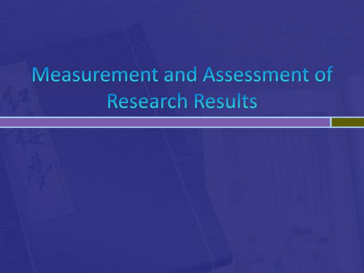 Measurement and assessment of research results