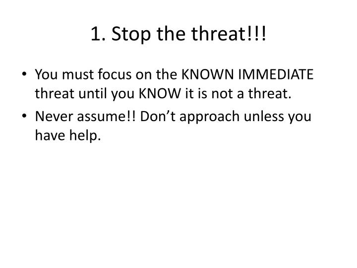 1. Stop the threat!!!