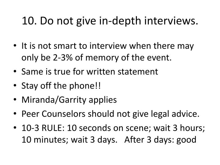 10. Do not give in-depth interviews.