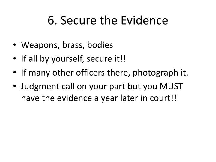 6. Secure the Evidence