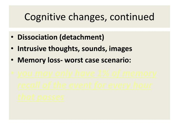 Cognitive changes, continued