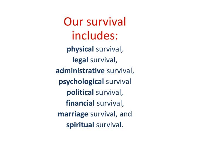 Our survival includes:
