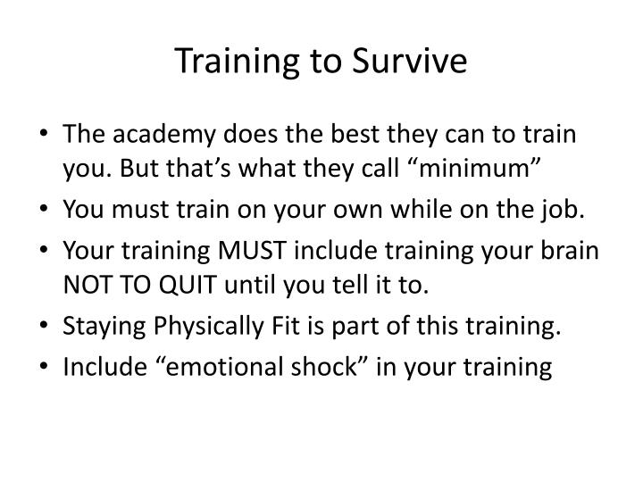 Training to Survive