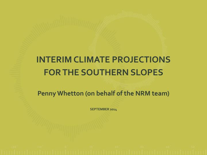 INTERIM CLIMATE PROJECTIONS
