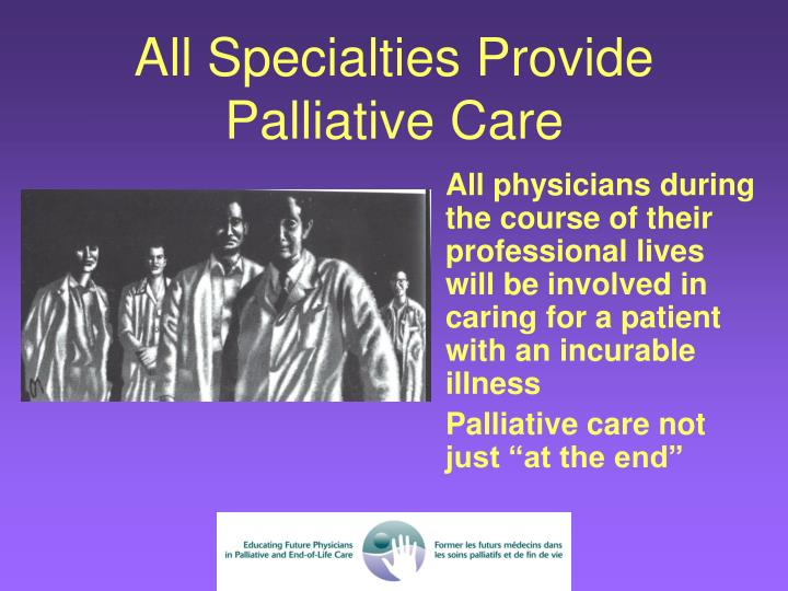 All physicians during the course of their professional lives will be involved in caring for a patient with an incurable illness