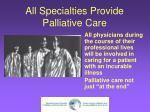 all specialties provide palliative care