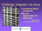 challenge integrate not usurp
