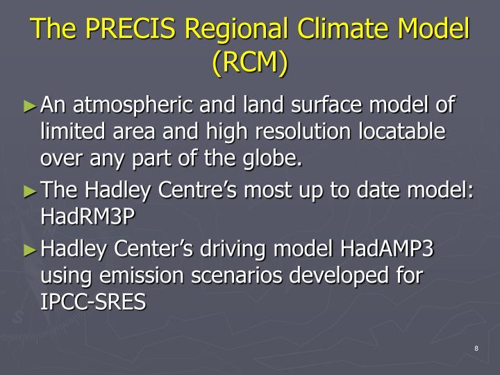 The PRECIS Regional Climate Model (RCM)