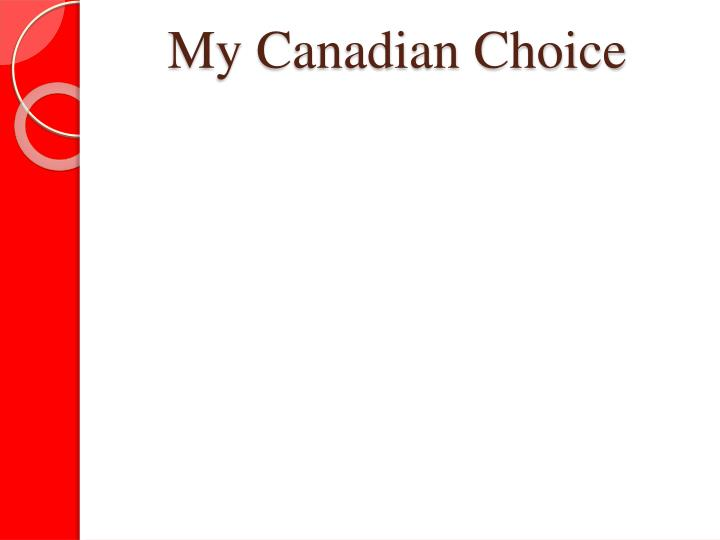 My Canadian Choice