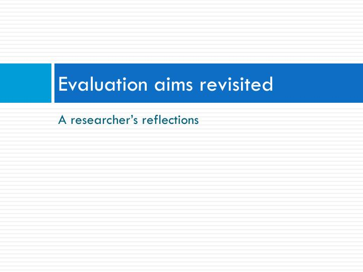 Evaluation aims revisited