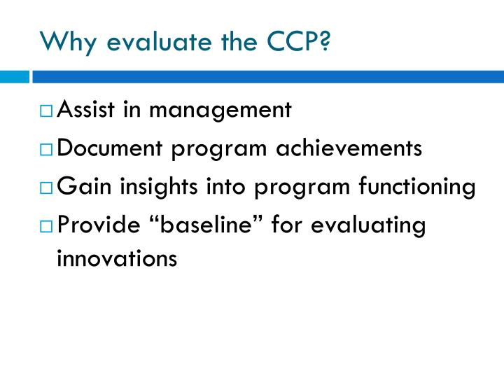Why evaluate the CCP?