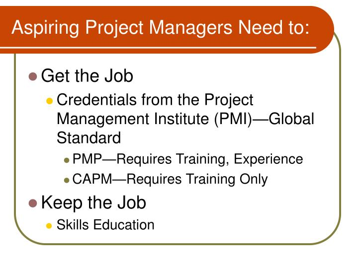 Aspiring Project Managers Need to: