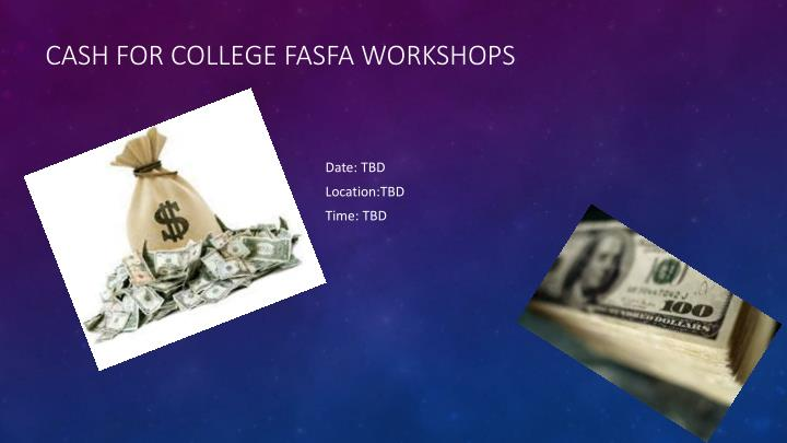 Cash for college FASFA Workshops