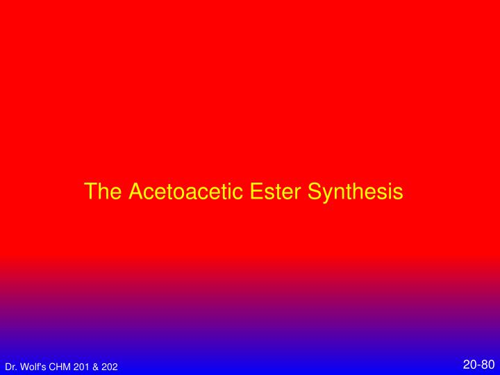 The Acetoacetic Ester Synthesis