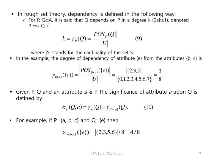 In rough set theory, dependency is defined in the following way: