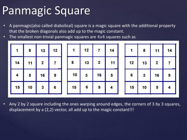 A panmagic(also called diabolical) square is a magic square with the additional property that the broken diagonals also add up to the magic constant.