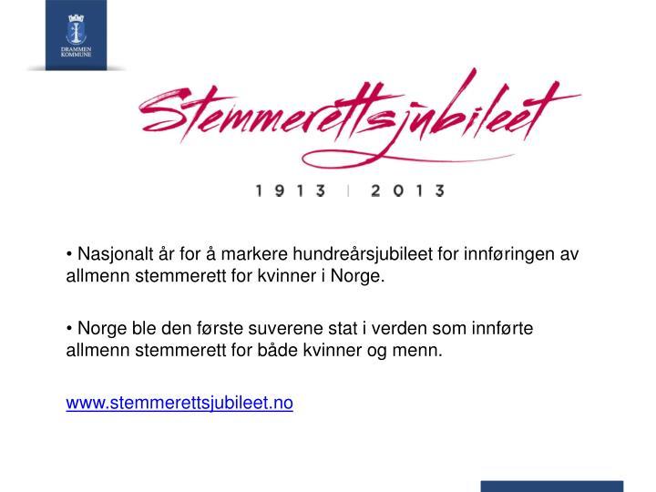 Nasjonalt år for å markere hundreårsjubileet for innføringen av allmenn stemmerett for kvinner i Norge.