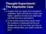 thought experiment the vegetable case